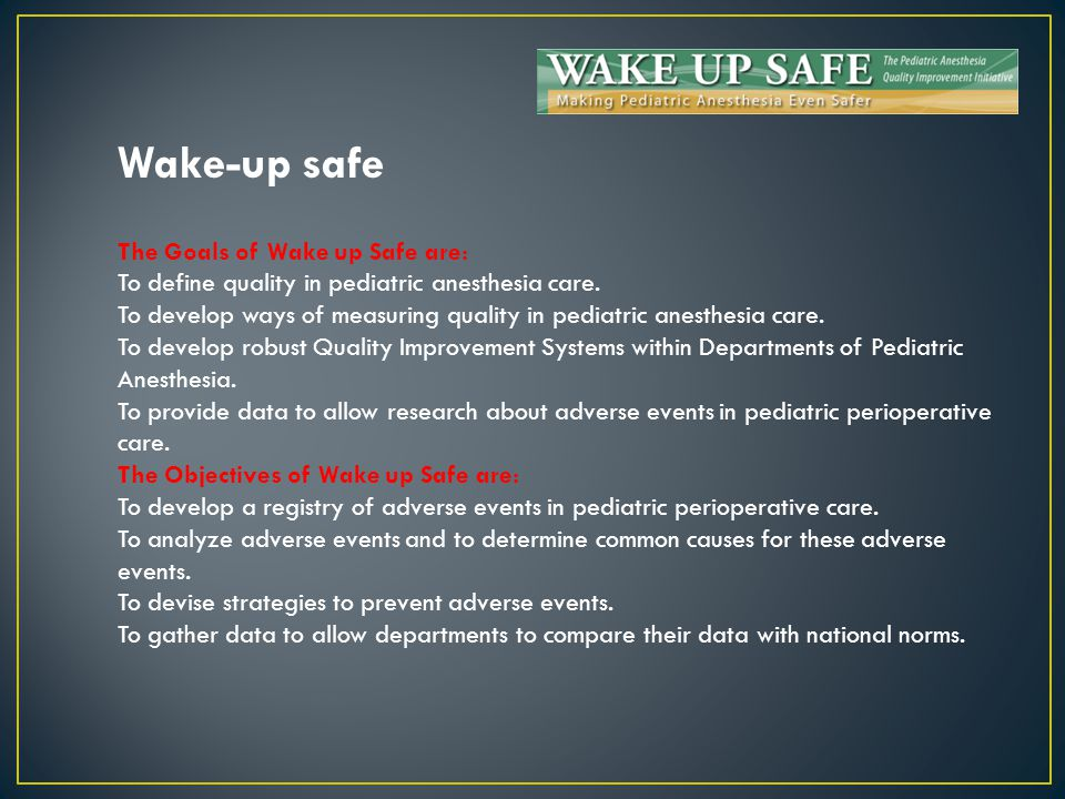 Wake-up safe The Goals of Wake up Safe are: