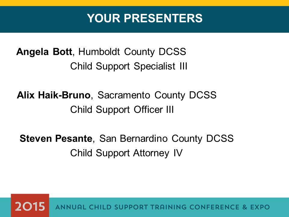 YOUR PRESENTERS Angela Bott, Humboldt County DCSS