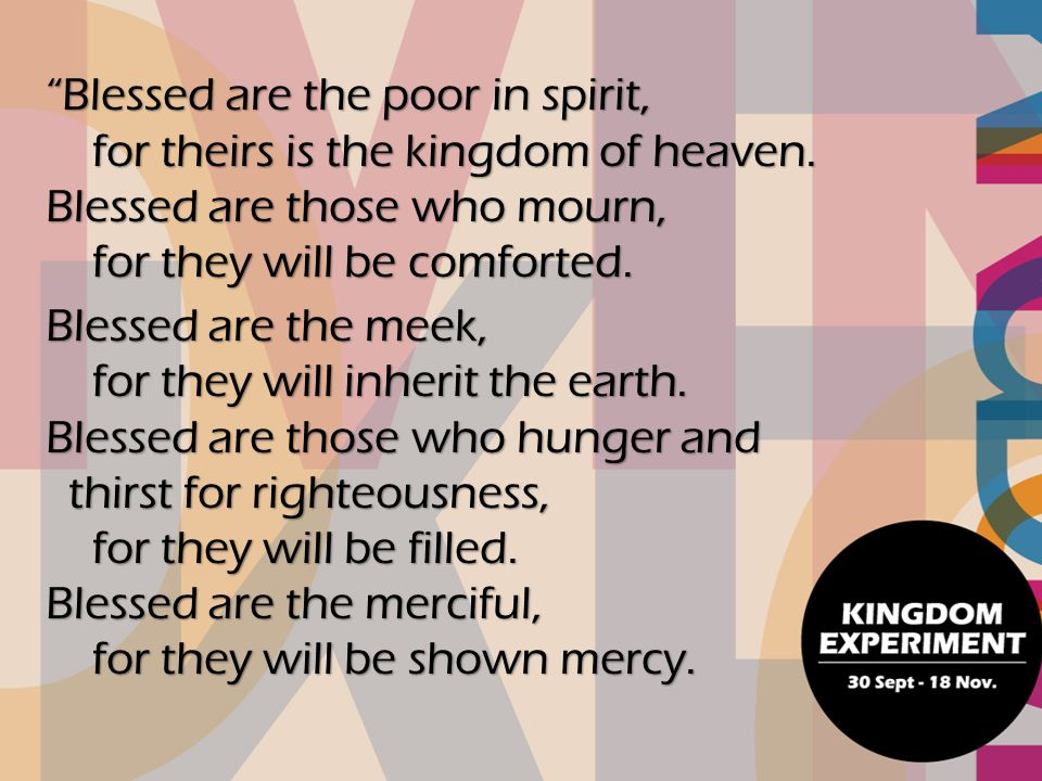 Blessed are the poor in spirit, for theirs is the kingdom of heaven