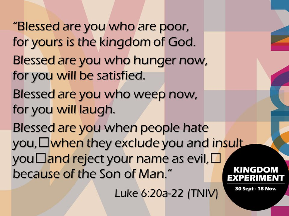 Blessed are you who are poor, for yours is the kingdom of God