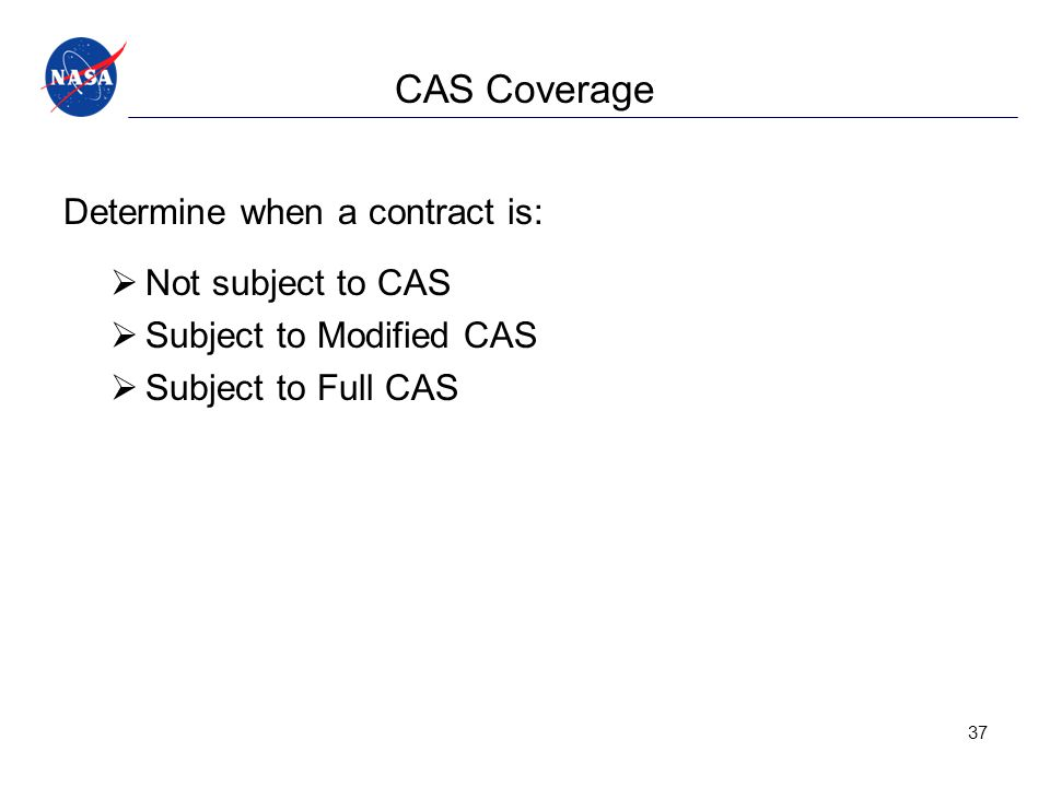 CAS Coverage Determine when a contract is: Not subject to CAS