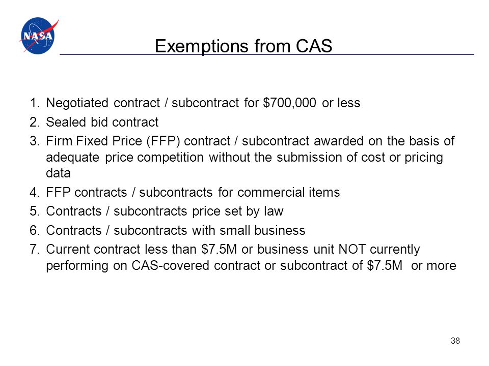 Exemptions from CAS Negotiated contract / subcontract for $700,000 or less. Sealed bid contract.
