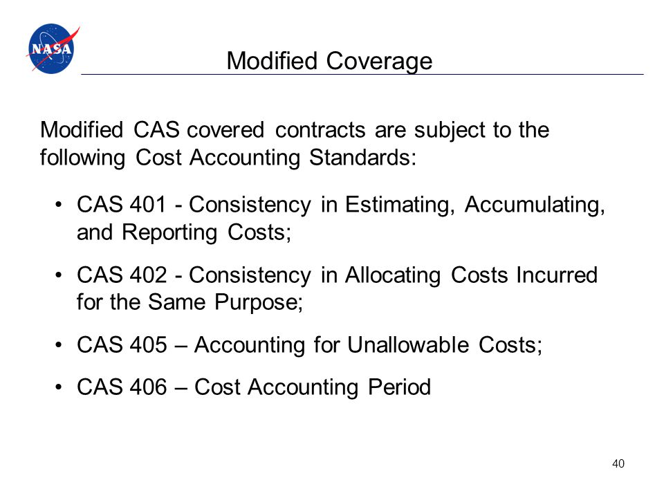 Modified Coverage Modified CAS covered contracts are subject to the following Cost Accounting Standards: