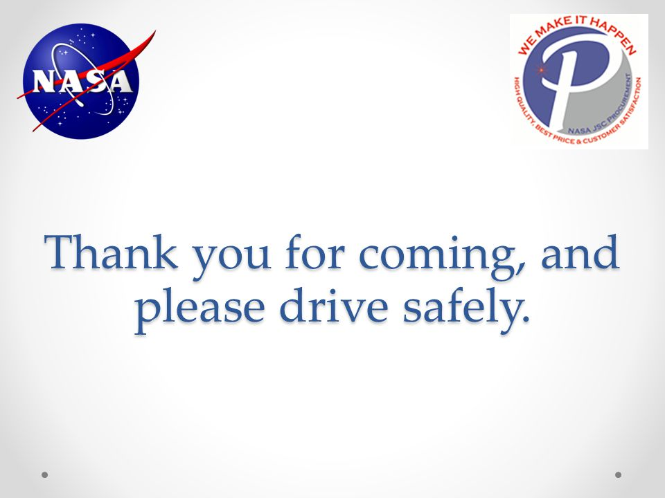 Thank you for coming, and please drive safely.