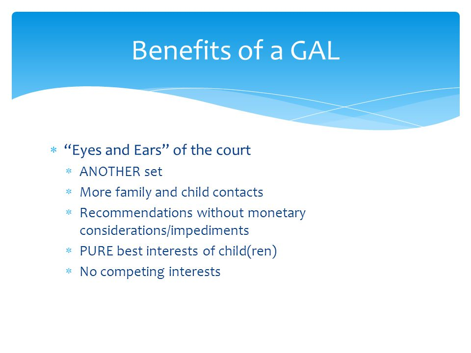 Benefits of a GAL Eyes and Ears of the court ANOTHER set