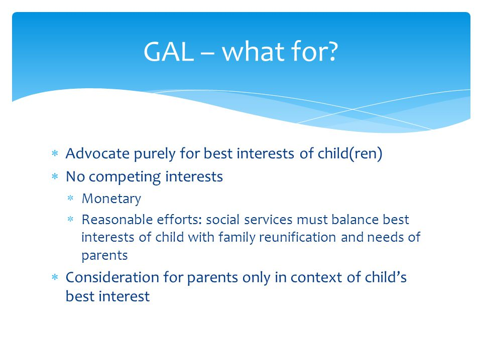 GAL – what for Advocate purely for best interests of child(ren)