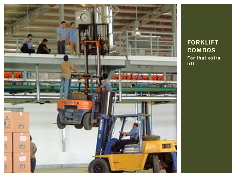 FORKLIFT COMBOS For that extra lift.