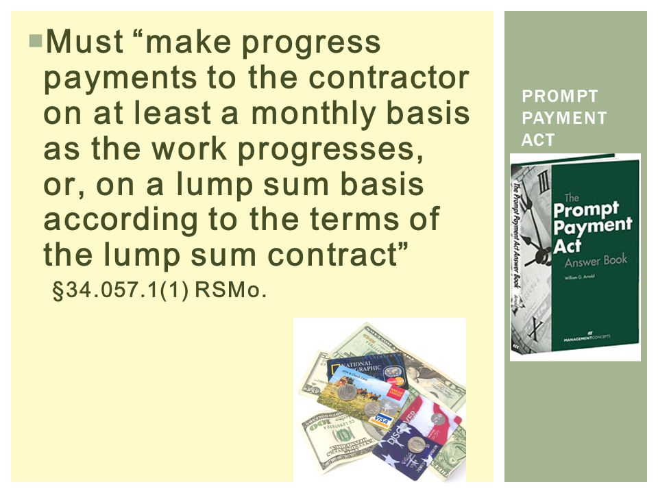Must make progress payments to the contractor on at least a monthly basis as the work progresses, or, on a lump sum basis according to the terms of the lump sum contract