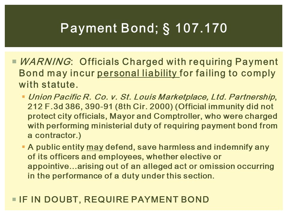 Payment Bond; § 107.170 WARNING: Officials Charged with requiring Payment Bond may incur personal liability for failing to comply with statute.