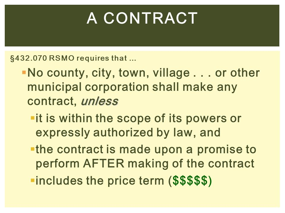A CONTRACT §432.070 RSMO requires that … No county, city, town, village . . . or other municipal corporation shall make any contract, unless.