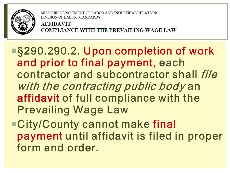 §290.290.2. Upon completion of work and prior to final payment, each contractor and subcontractor shall file with the contracting public body an affidavit of full compliance with the Prevailing Wage Law