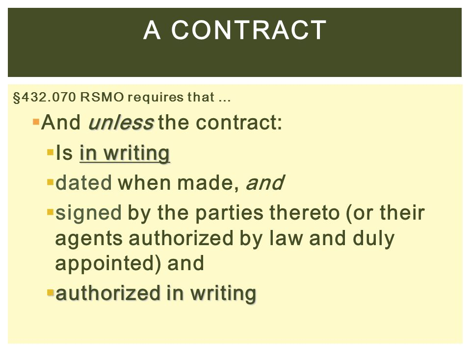 A CONTRACT And unless the contract: Is in writing dated when made, and