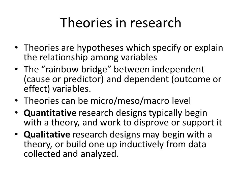 Theories in research Theories are hypotheses which specify or explain the relationship among variables.