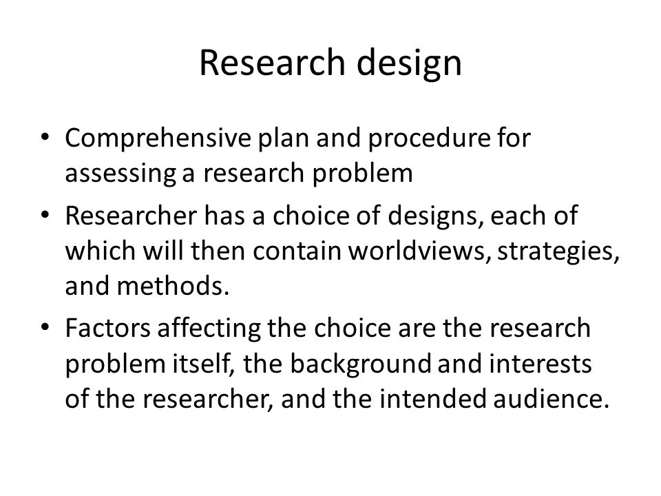 Research design Comprehensive plan and procedure for assessing a research problem.