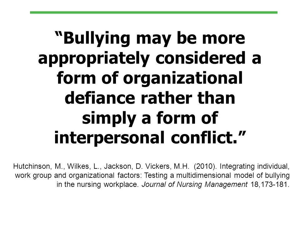Bullying may be more appropriately considered a form of organizational defiance rather than simply a form of interpersonal conflict.