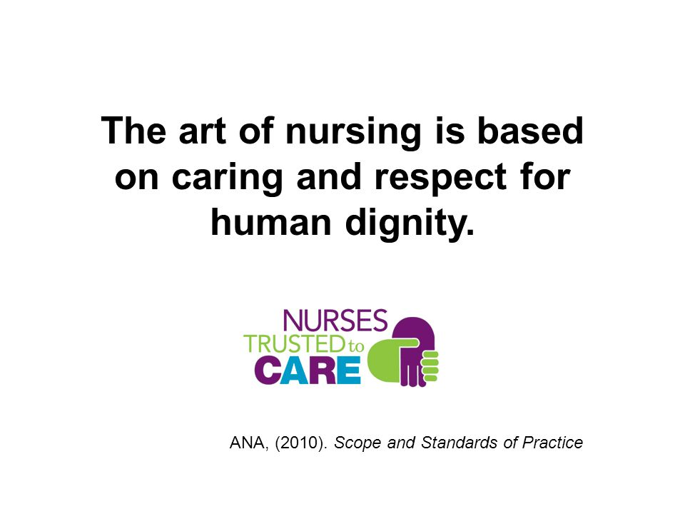 The art of nursing is based on caring and respect for human dignity.