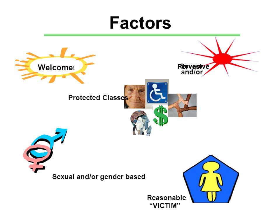 Factors Welcome! Severe and/or Pervasive Protected Classes