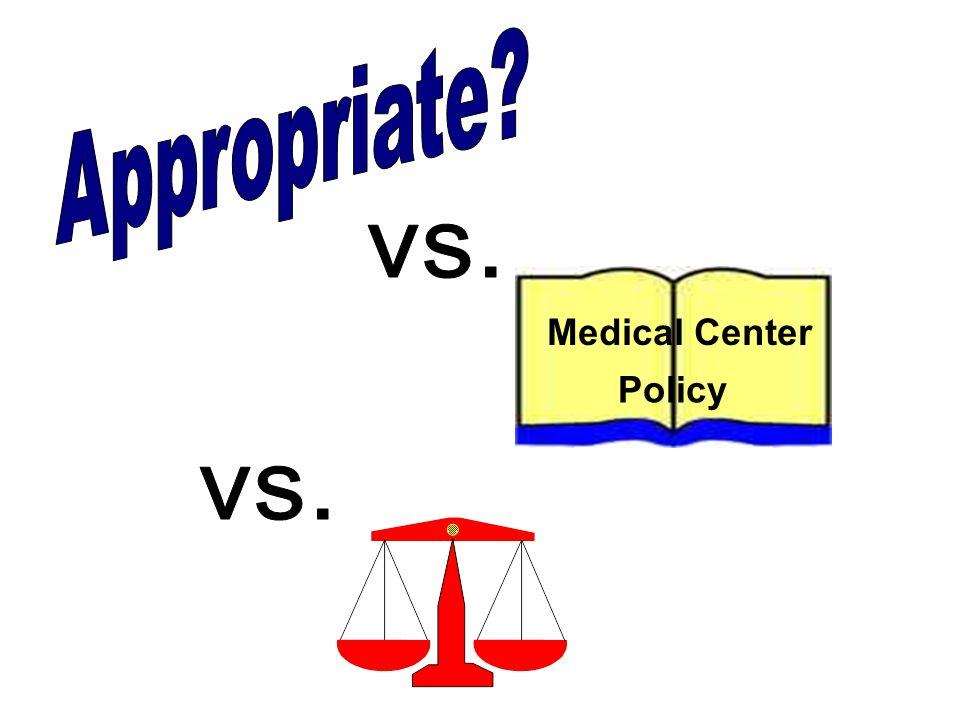 Appropriate vs. Medical Center Policy vs.