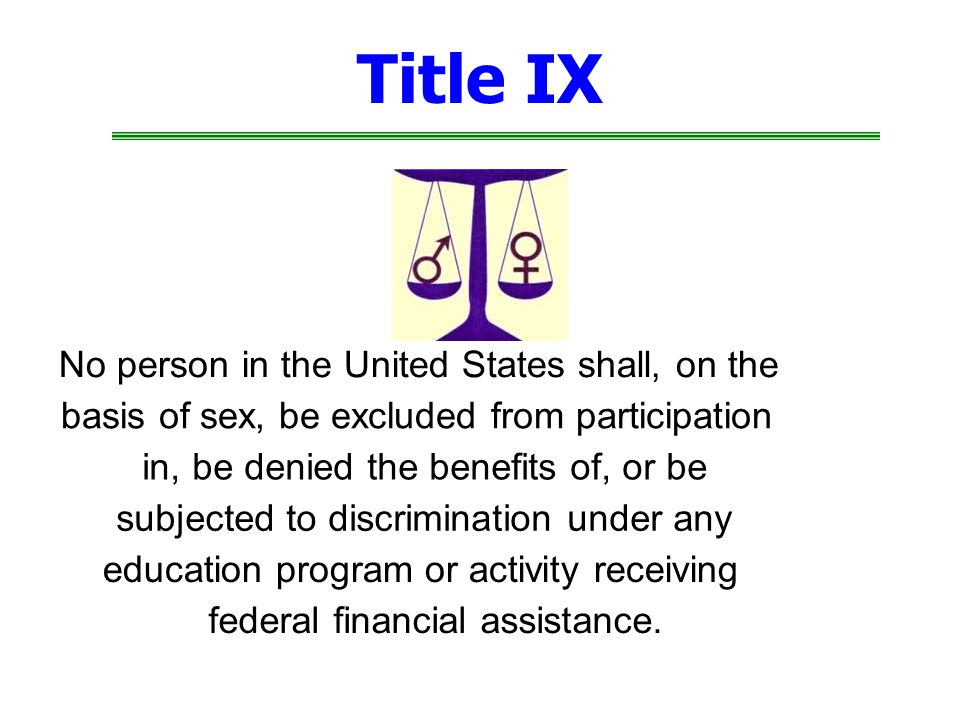 Title IX No person in the United States shall, on the