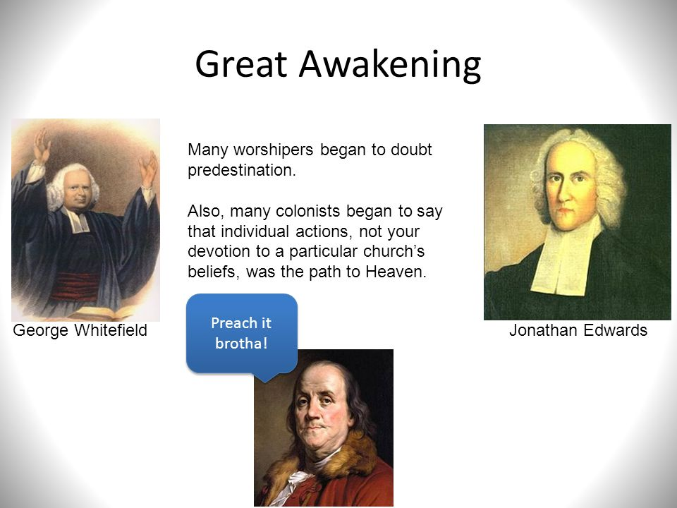 Great Awakening Many worshipers began to doubt predestination.