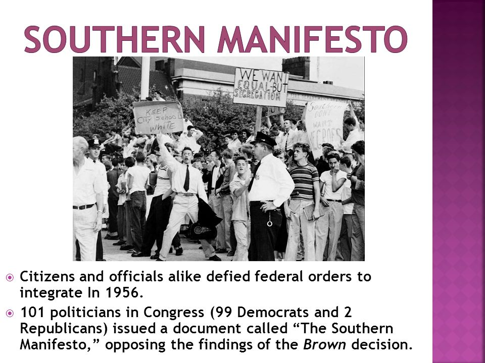 Southern manifesto Citizens and officials alike defied federal orders to integrate In 1956.