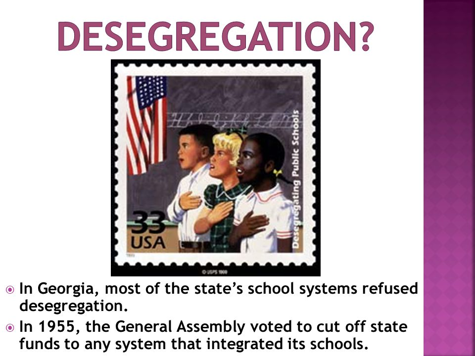 Desegregation In Georgia, most of the state's school systems refused desegregation.