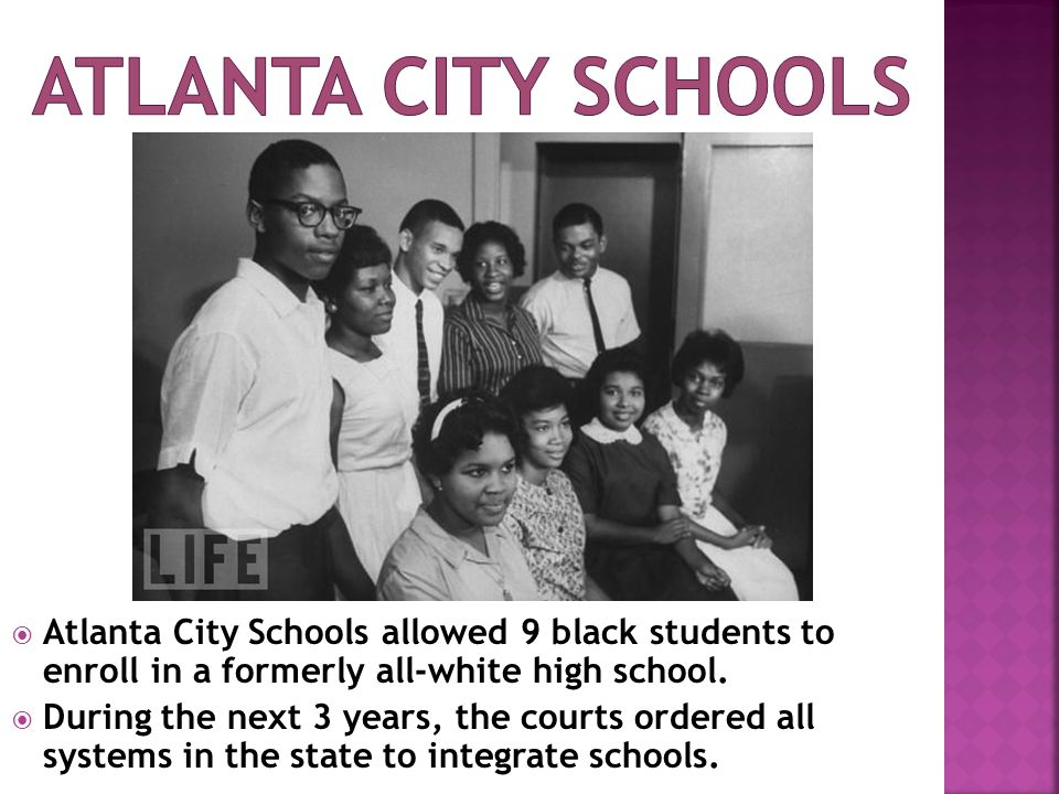 Atlanta City Schools Atlanta City Schools allowed 9 black students to enroll in a formerly all-white high school.