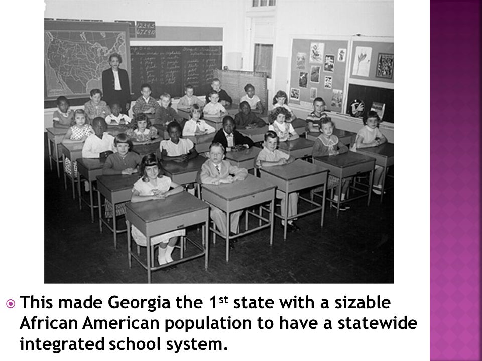 This made Georgia the 1st state with a sizable African American population to have a statewide integrated school system.