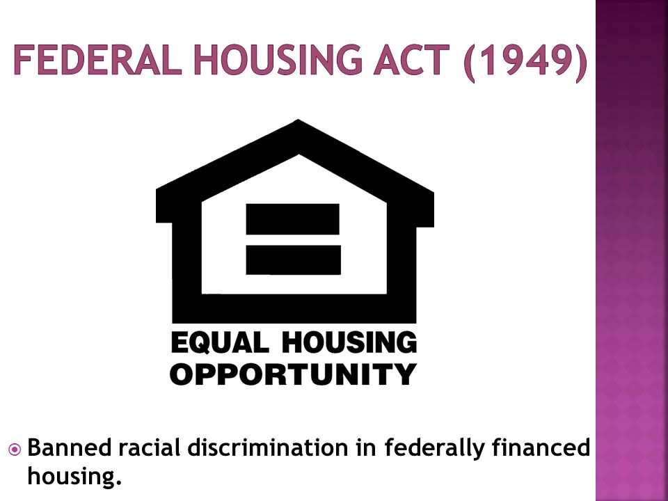 Federal housing act (1949) Banned racial discrimination in federally financed housing.