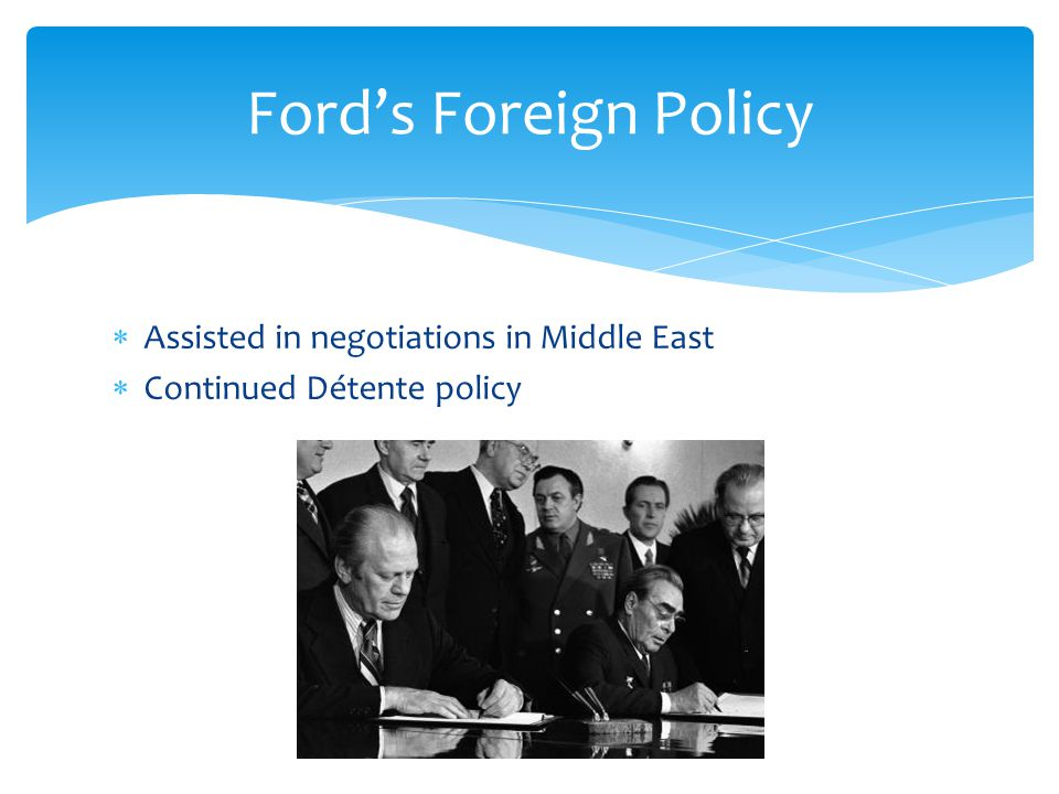 Ford's Foreign Policy Assisted in negotiations in Middle East