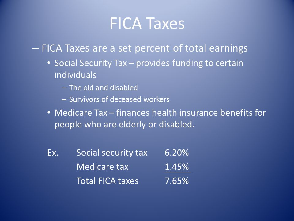 FICA Taxes FICA Taxes are a set percent of total earnings