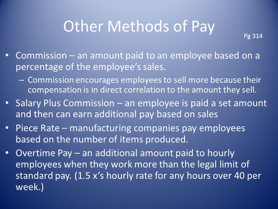Other Methods of Pay Pg 314. Commission – an amount paid to an employee based on a percentage of the employee's sales.