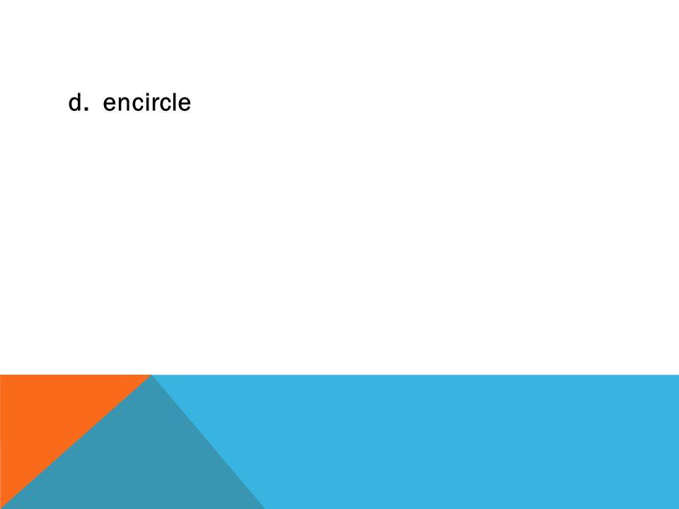 d. encircle