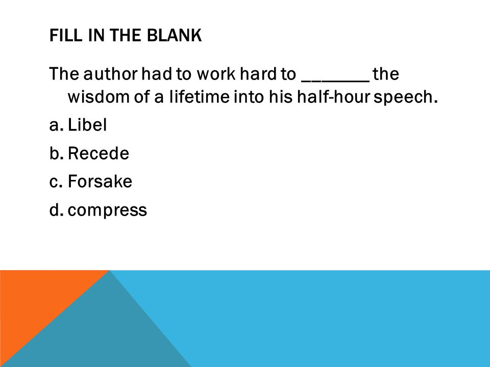 Fill in the blank The author had to work hard to _______ the wisdom of a lifetime into his half-hour speech.