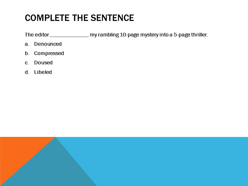Complete the sentence The editor ______________ my rambling 10-page mystery into a 5-page thriller.