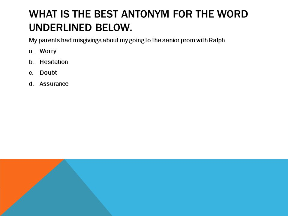 What is the best antonym for the word underlined below.