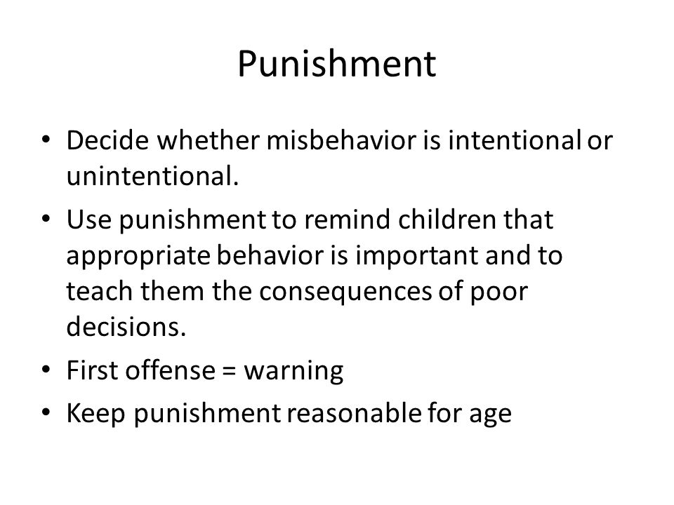 Punishment Decide whether misbehavior is intentional or unintentional.