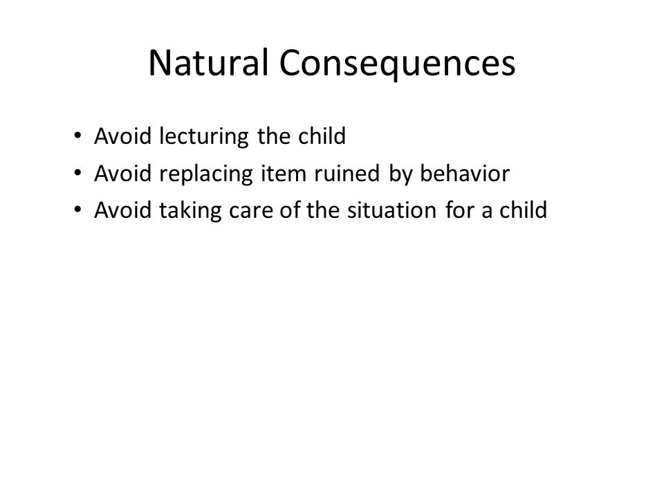 Natural Consequences Avoid lecturing the child
