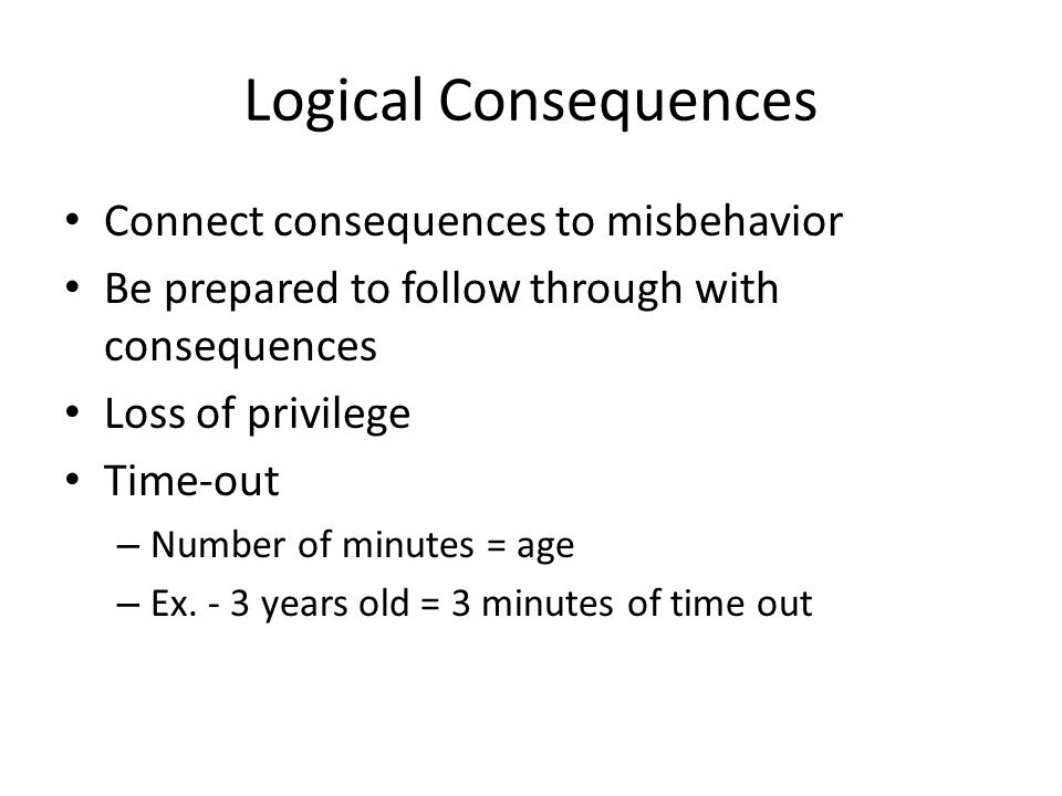 Logical Consequences Connect consequences to misbehavior