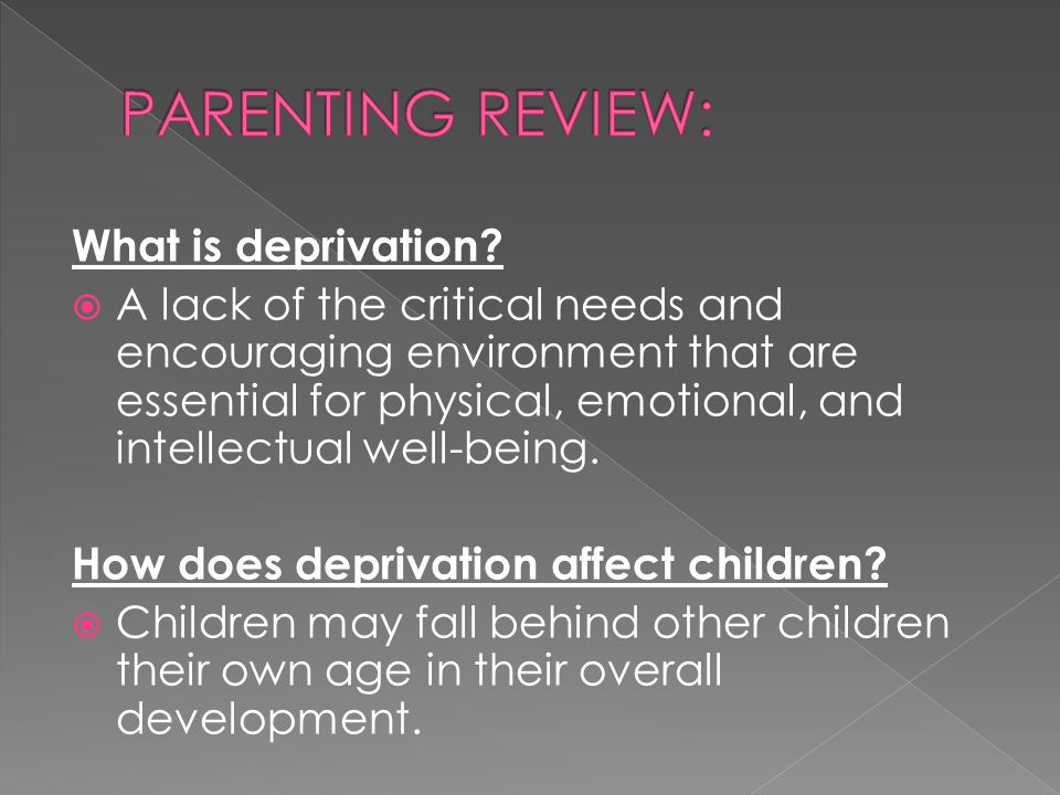 PARENTING REVIEW: What is deprivation