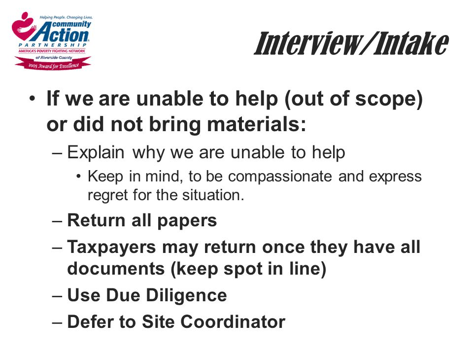 Interview/Intake If we are unable to help (out of scope) or did not bring materials: Explain why we are unable to help.