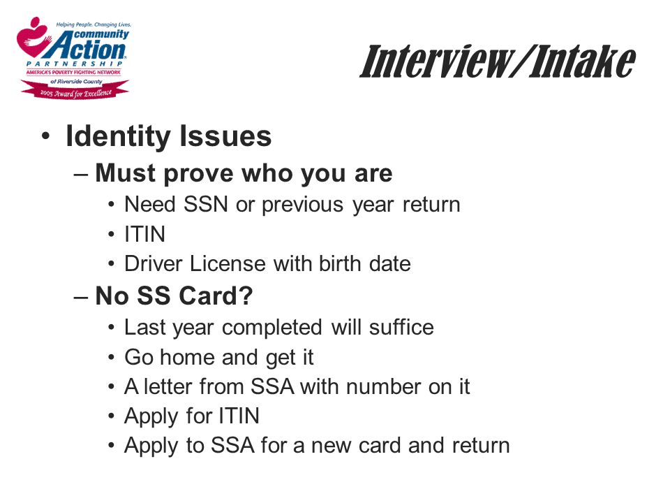 Interview/Intake Identity Issues Must prove who you are No SS Card