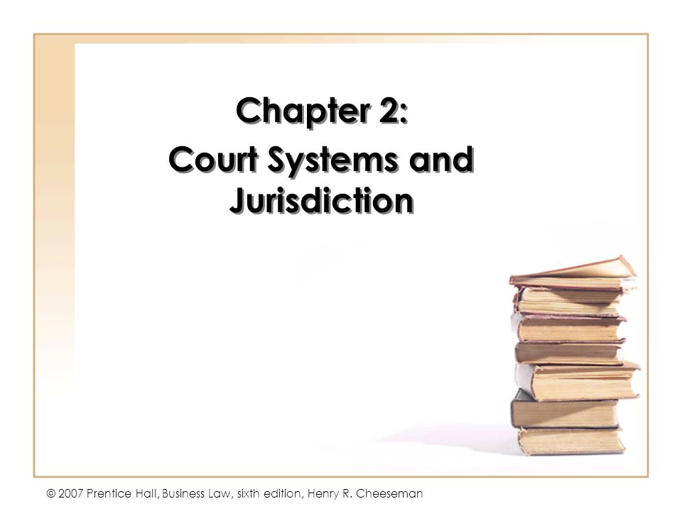 Chapter 2: Court Systems and Jurisdiction