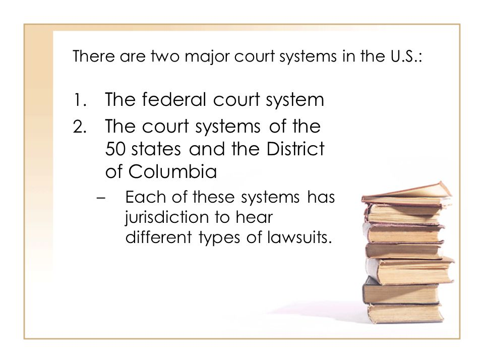 There are two major court systems in the U.S.: