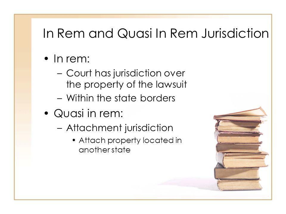 In Rem and Quasi In Rem Jurisdiction