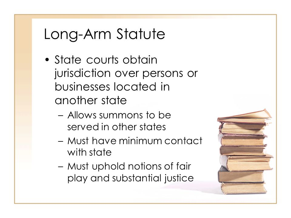 Long-Arm Statute State courts obtain jurisdiction over persons or businesses located in another state.