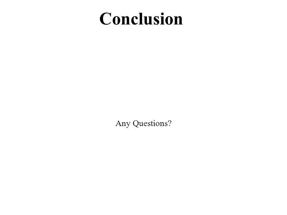 Conclusion Any Questions
