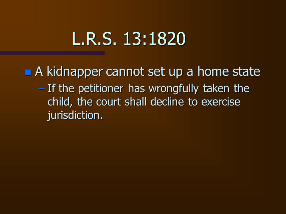L.R.S. 13:1820 A kidnapper cannot set up a home state