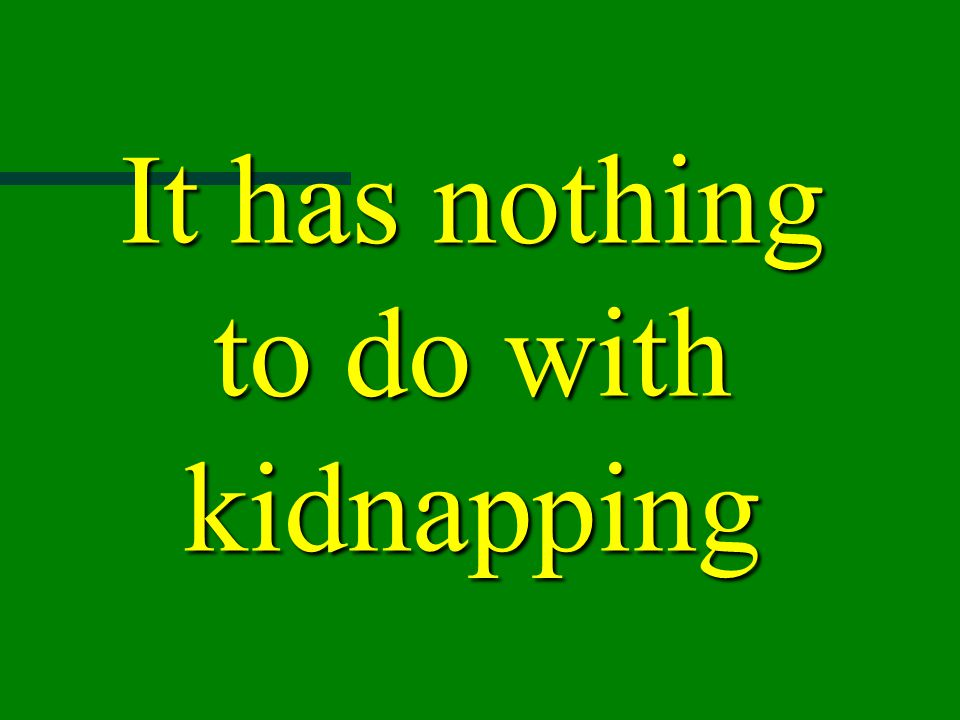 It has nothing to do with kidnapping