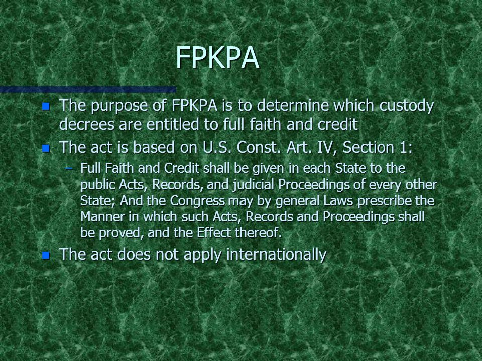 FPKPA The purpose of FPKPA is to determine which custody decrees are entitled to full faith and credit.